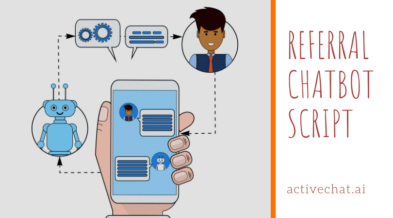 Referral chatbot script | Visual chatbot builder | ActiveChat ai